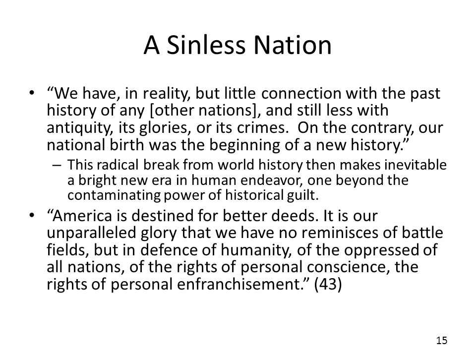 A Sinless Nation We have, in reality, but little connection with the past history of any [other nations], and still less with antiquity, its glories, or its crimes.