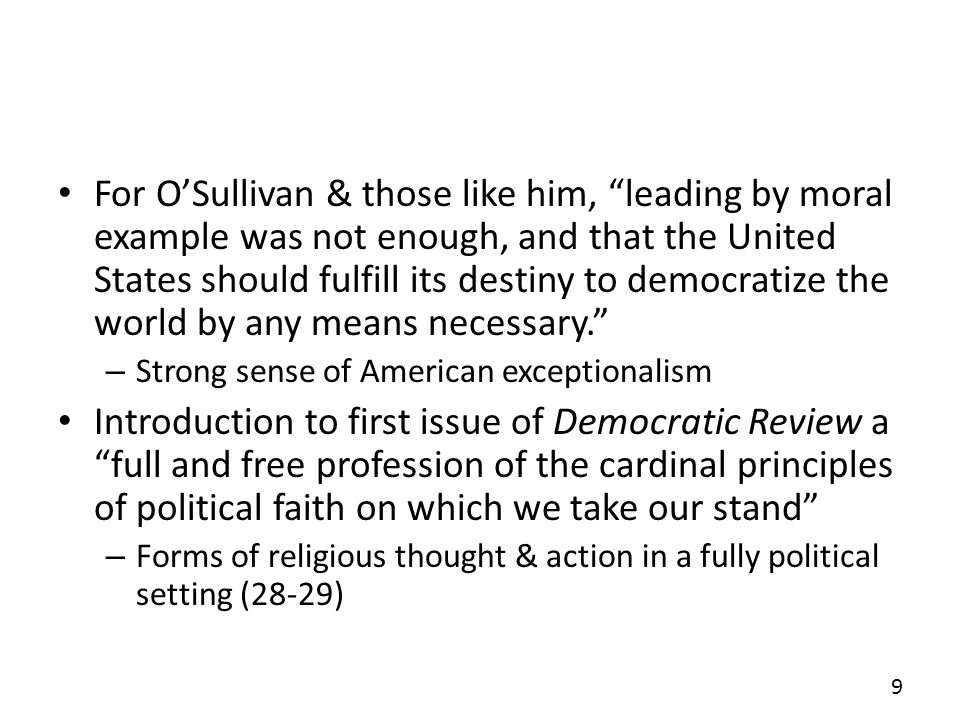 For OSullivan & those like him, leading by moral example was not enough, and that the United States should fulfill its destiny to democratize the world by any means necessary.