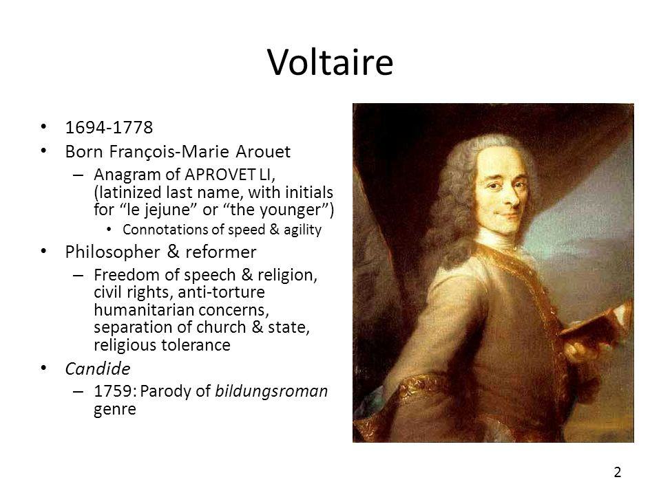 Voltaire 1694-1778 Born François-Marie Arouet – Anagram of APROVET LI, (latinized last name, with initials for le jejune or the younger) Connotations