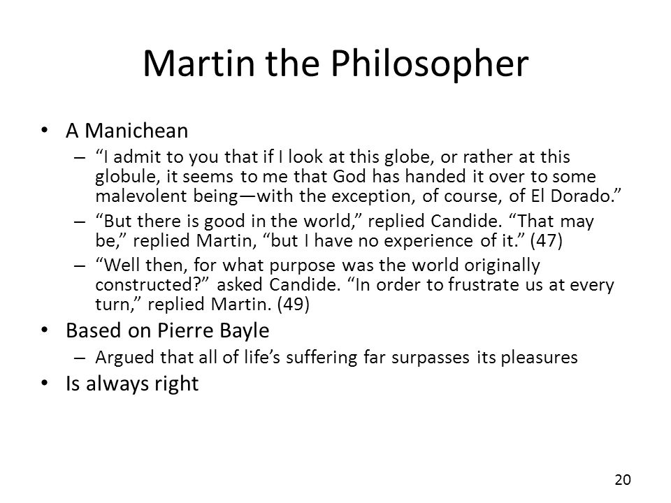 Martin the Philosopher A Manichean – I admit to you that if I look at this globe, or rather at this globule, it seems to me that God has handed it ove