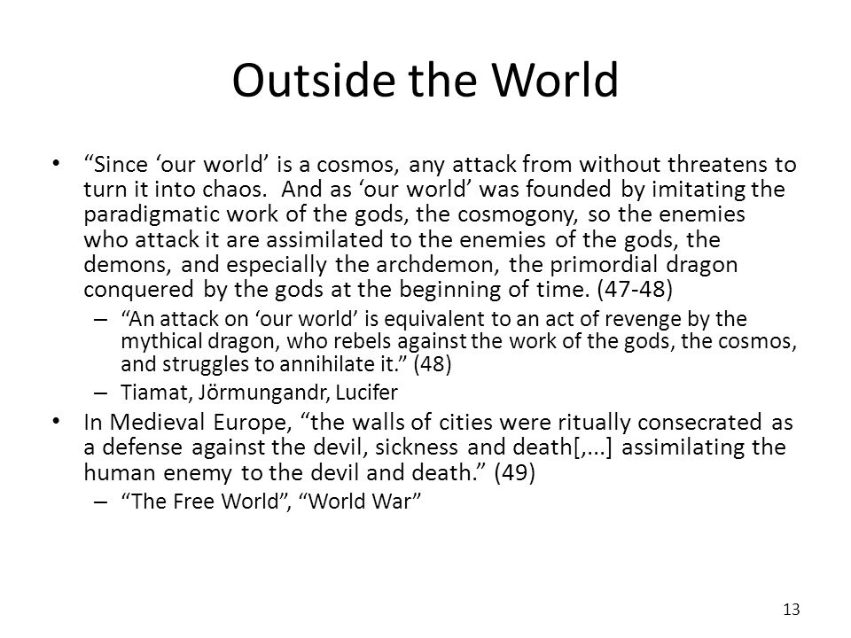 Outside the World Since our world is a cosmos, any attack from without threatens to turn it into chaos. And as our world was founded by imitating the
