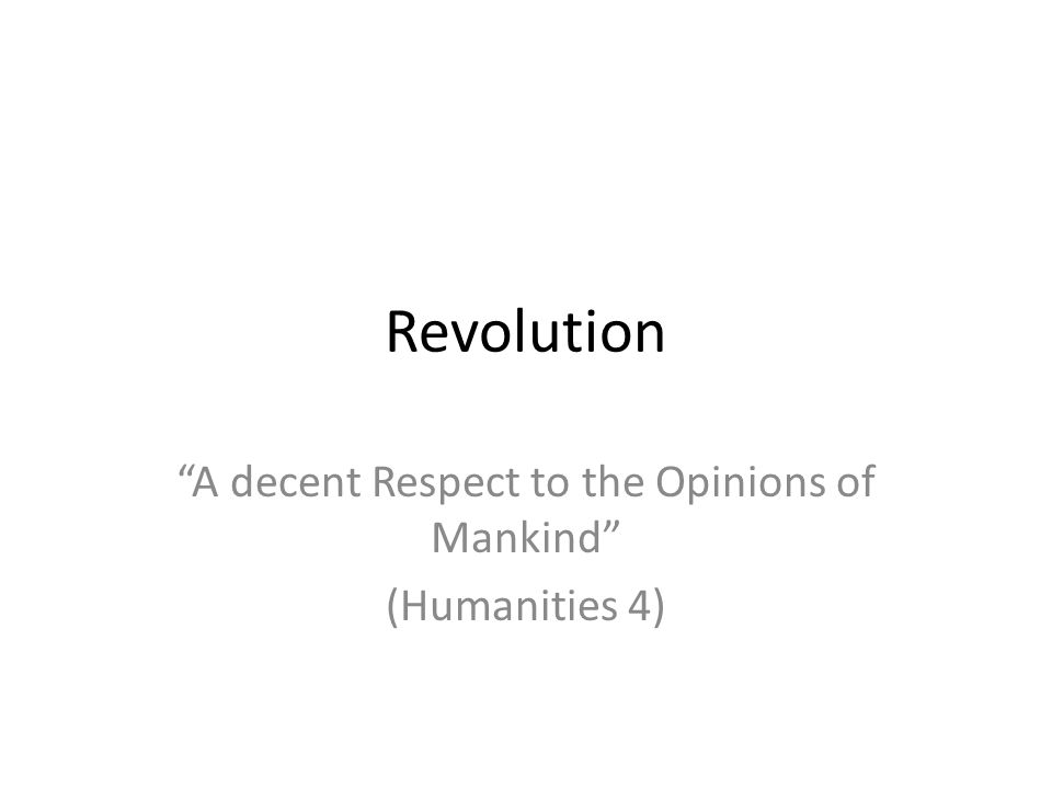 Revolution A decent Respect to the Opinions of Mankind (Humanities 4)