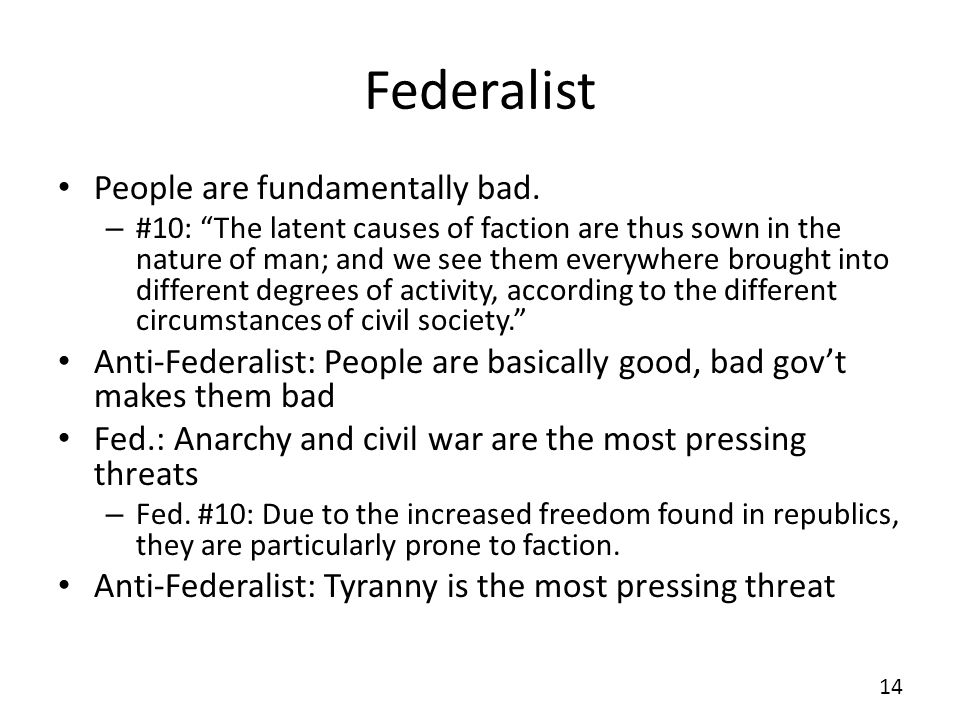 Federalist People are fundamentally bad. – #10: The latent causes of faction are thus sown in the nature of man; and we see them everywhere brought in
