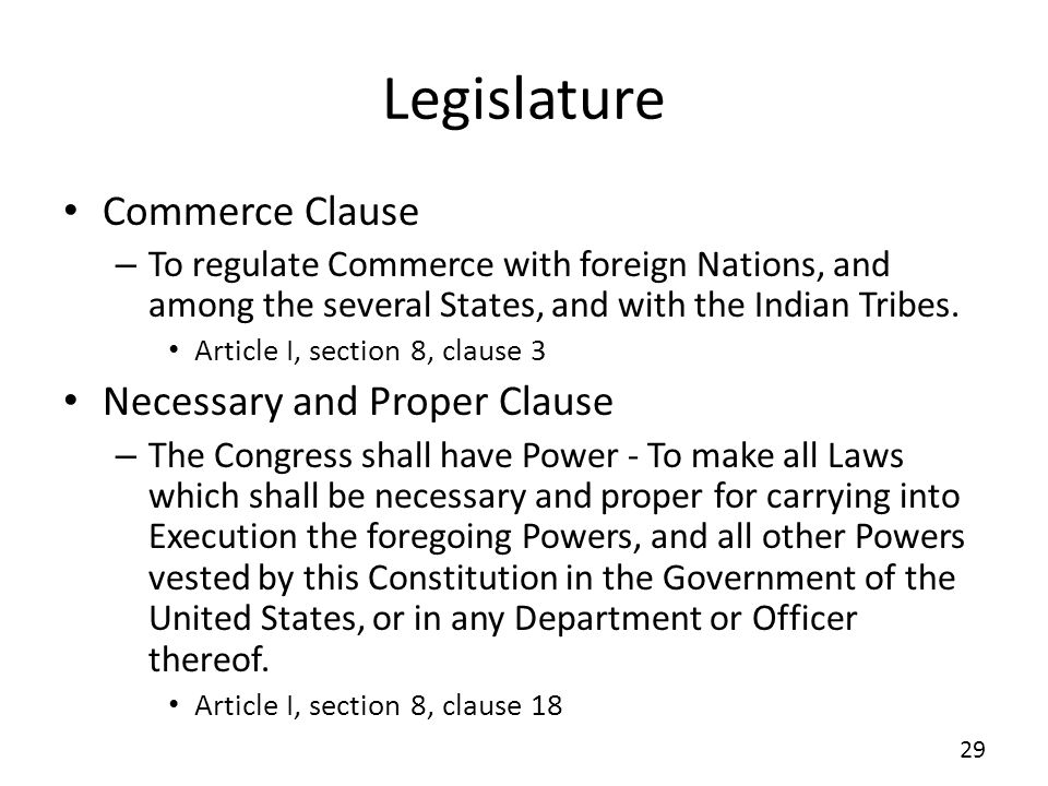 Legislature Commerce Clause – To regulate Commerce with foreign Nations, and among the several States, and with the Indian Tribes. Article I, section