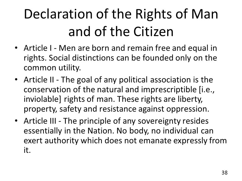 Declaration of the Rights of Man and of the Citizen Article I - Men are born and remain free and equal in rights. Social distinctions can be founded o