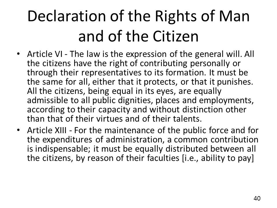 Declaration of the Rights of Man and of the Citizen Article VI - The law is the expression of the general will. All the citizens have the right of con