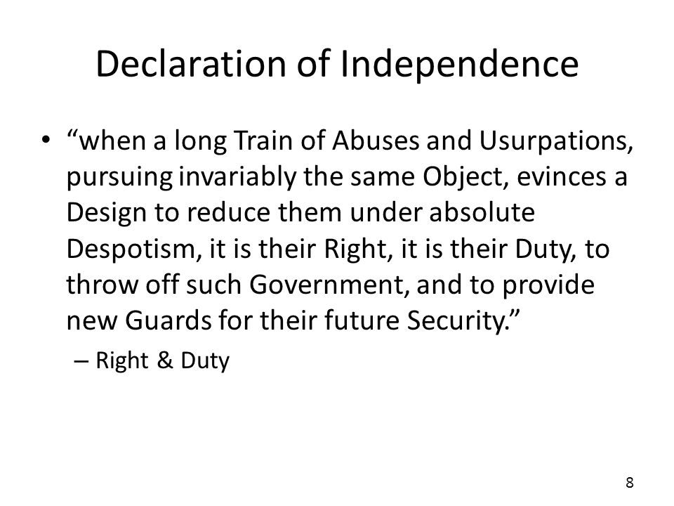 Declaration of Independence when a long Train of Abuses and Usurpations, pursuing invariably the same Object, evinces a Design to reduce them under ab