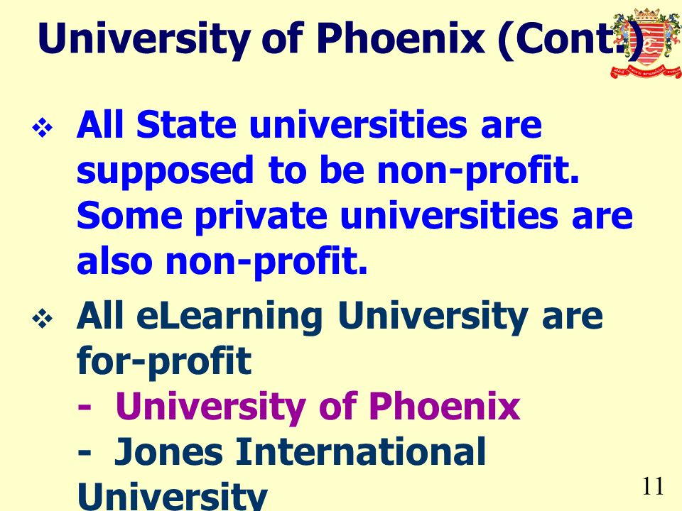 11 University of Phoenix (Cont.) All State universities are supposed to be non-profit. Some private universities are also non-profit. All eLearning Un