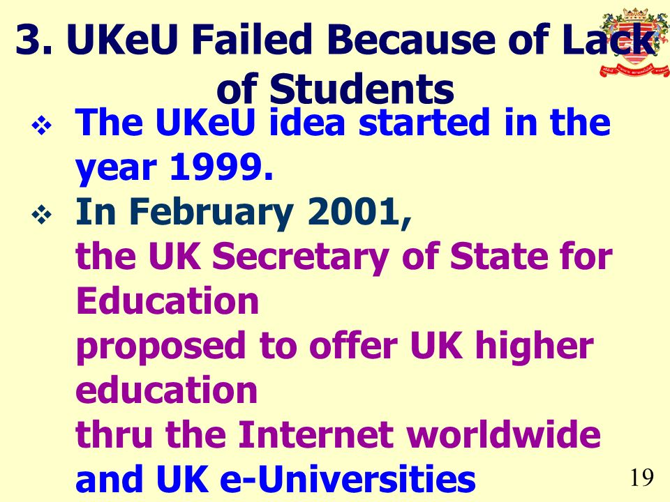 19 3. UKeU Failed Because of Lack of Students The UKeU idea started in the year 1999.