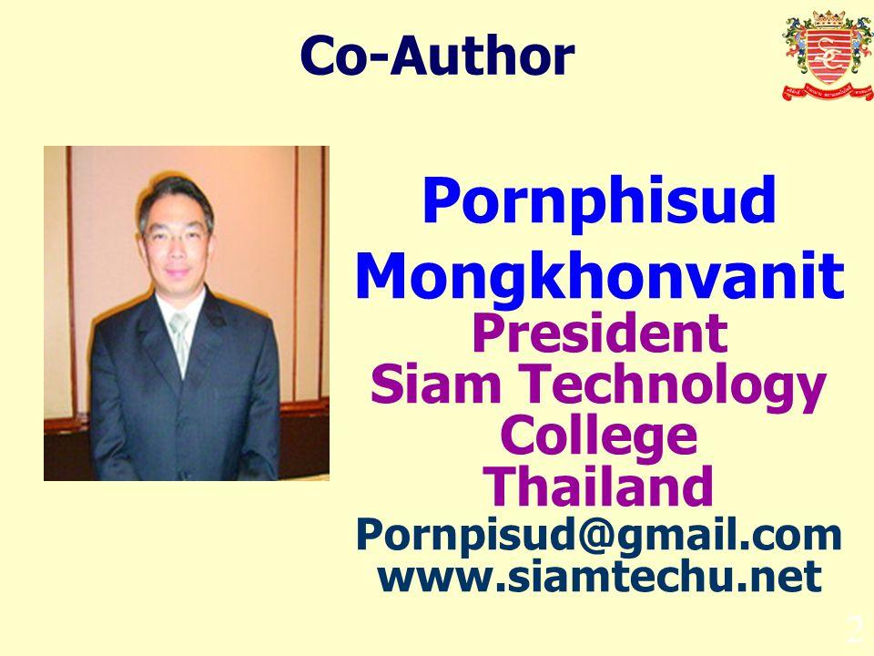 2 Co-Author Pornphisud Mongkhonvanit President Siam Technology College Thailand Pornpisud@gmail.com www.siamtechu.net