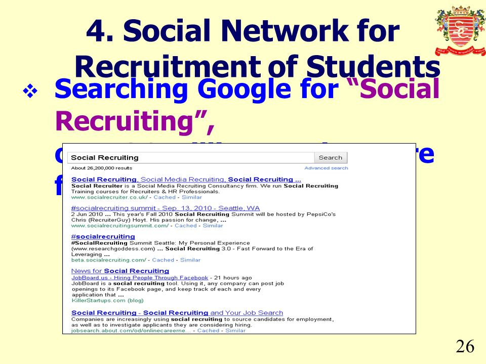 26 4. Social Network for Recruitment of Students Searching Google for Social Recruiting, over 26 million entries were found.