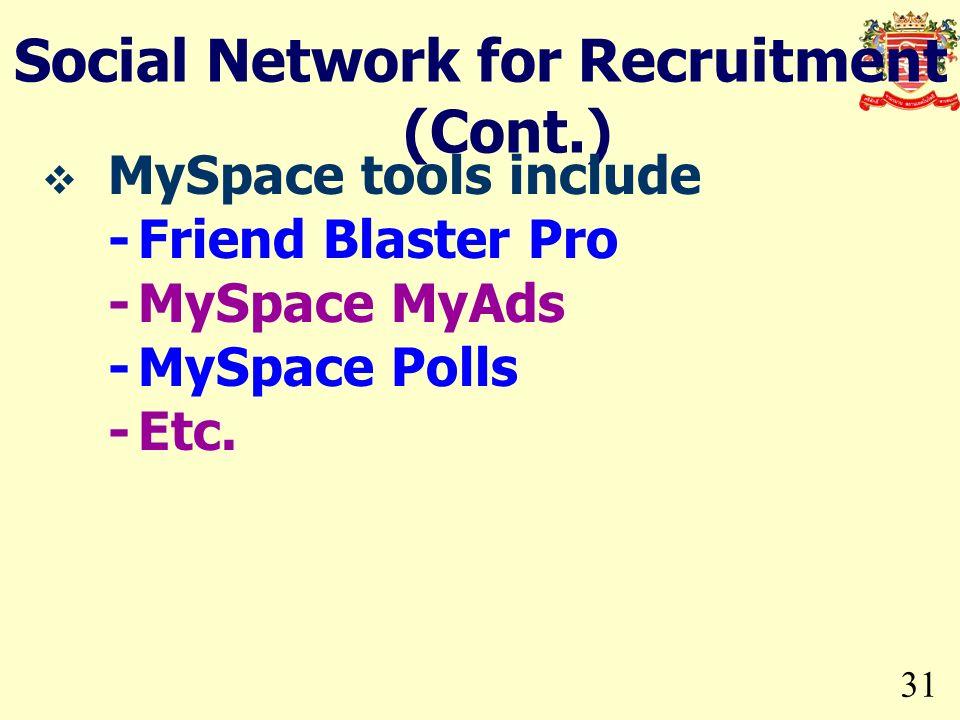 31 Social Network for Recruitment (Cont.) MySpace tools include -Friend Blaster Pro -MySpace MyAds -MySpace Polls -Etc.