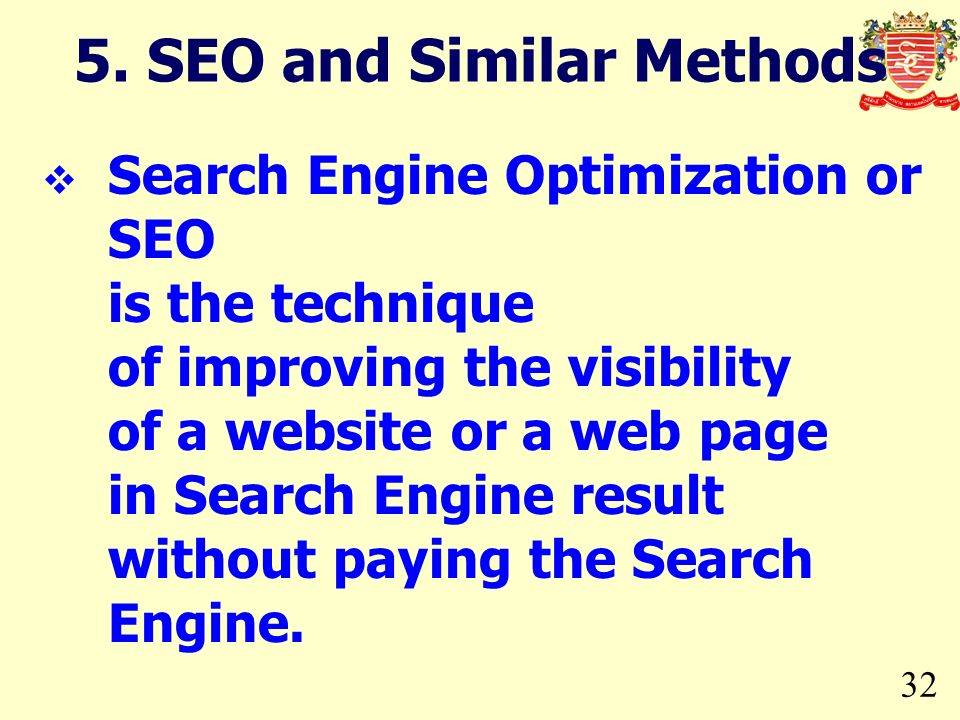32 5. SEO and Similar Methods Search Engine Optimization or SEO is the technique of improving the visibility of a website or a web page in Search Engi
