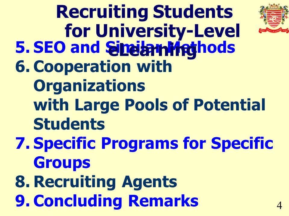 4 5.SEO and Similar Methods 6.Cooperation with Organizations with Large Pools of Potential Students 7.Specific Programs for Specific Groups 8.Recruiting Agents 9.Concluding Remarks Recruiting Students for University-Level eLearning