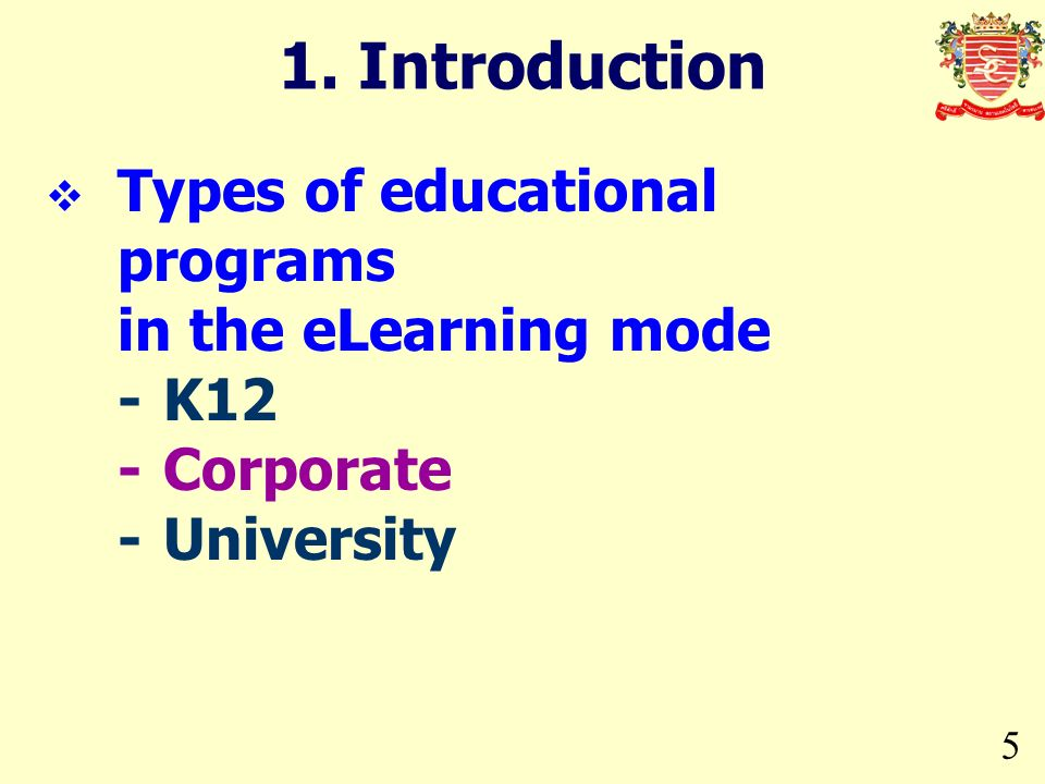 5 1. Introduction Types of educational programs in the eLearning mode -K12 -Corporate -University