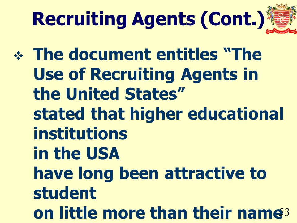 53 The document entitles The Use of Recruiting Agents in the United States stated that higher educational institutions in the USA have long been attra