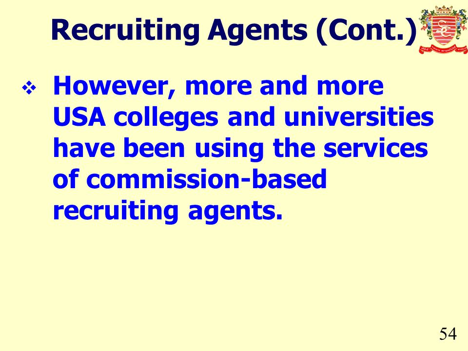 54 However, more and more USA colleges and universities have been using the services of commission-based recruiting agents.