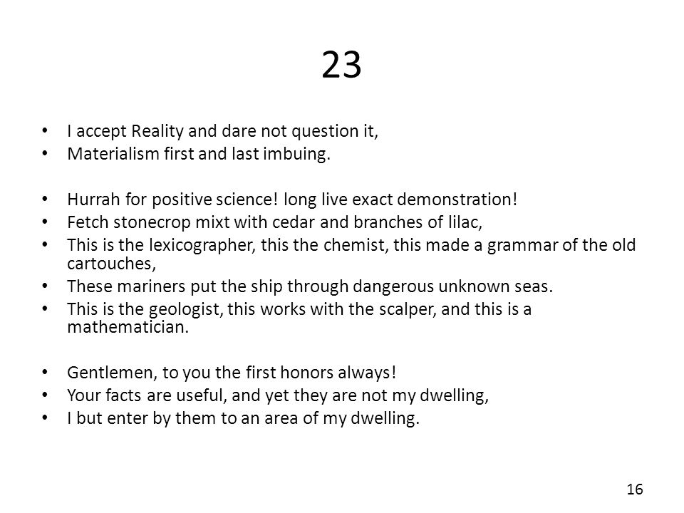 23 I accept Reality and dare not question it, Materialism first and last imbuing.