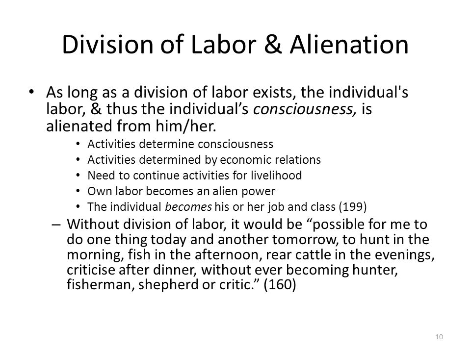 Division of Labor & Alienation As long as a division of labor exists, the individual's labor, & thus the individuals consciousness, is alienated from