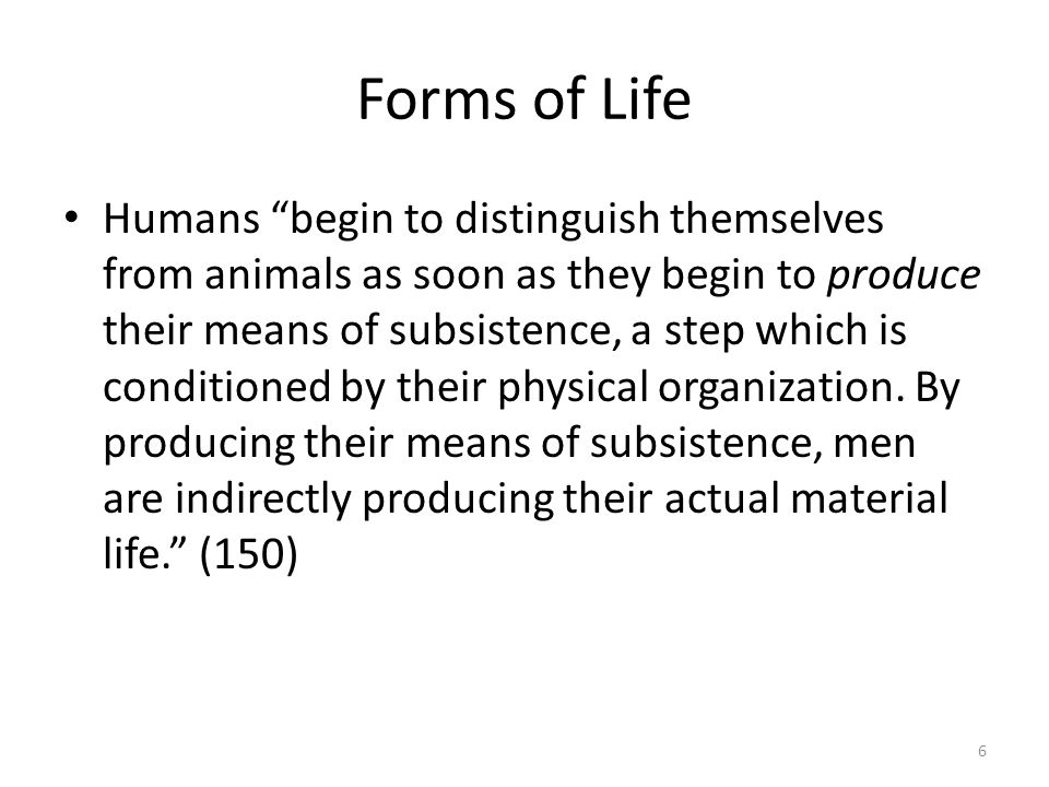 Forms of Life This is a definite form of activity of these individuals, a definite form of expressing their life, a definite mode of life on their part.