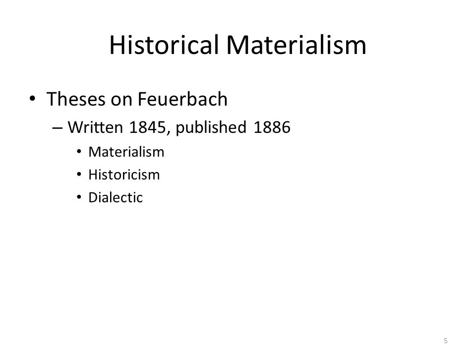 Historical Materialism Theses on Feuerbach – Written 1845, published 1886 Materialism Historicism Dialectic 5