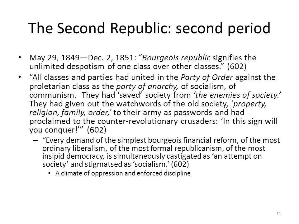 The Second Republic: second period May 29, 1849Dec. 2, 1851: Bourgeois republic signifies the unlimited despotism of one class over other classes. (60
