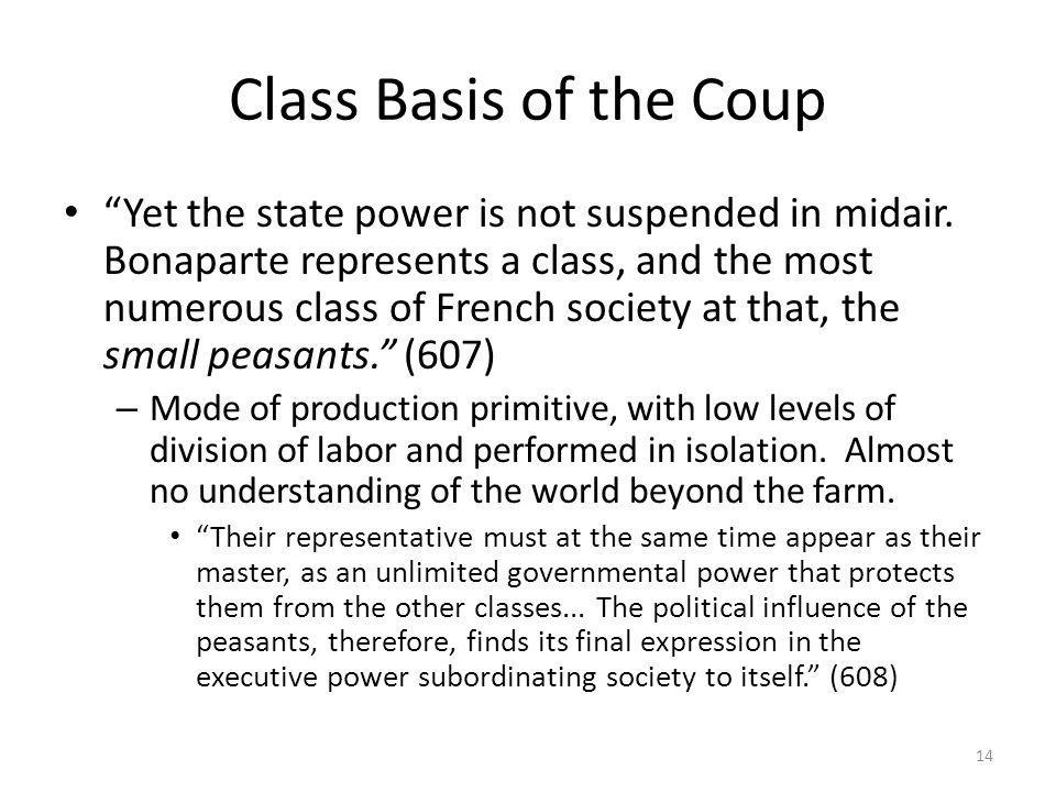 Class Basis of the Coup Yet the state power is not suspended in midair. Bonaparte represents a class, and the most numerous class of French society at