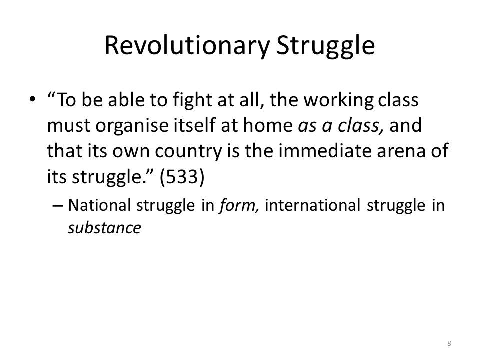 Revolutionary Struggle To be able to fight at all, the working class must organise itself at home as a class, and that its own country is the immediate arena of its struggle.
