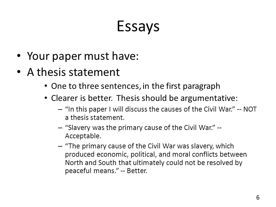 Essays Your paper must have: A thesis statement One to three sentences, in the first paragraph Clearer is better.