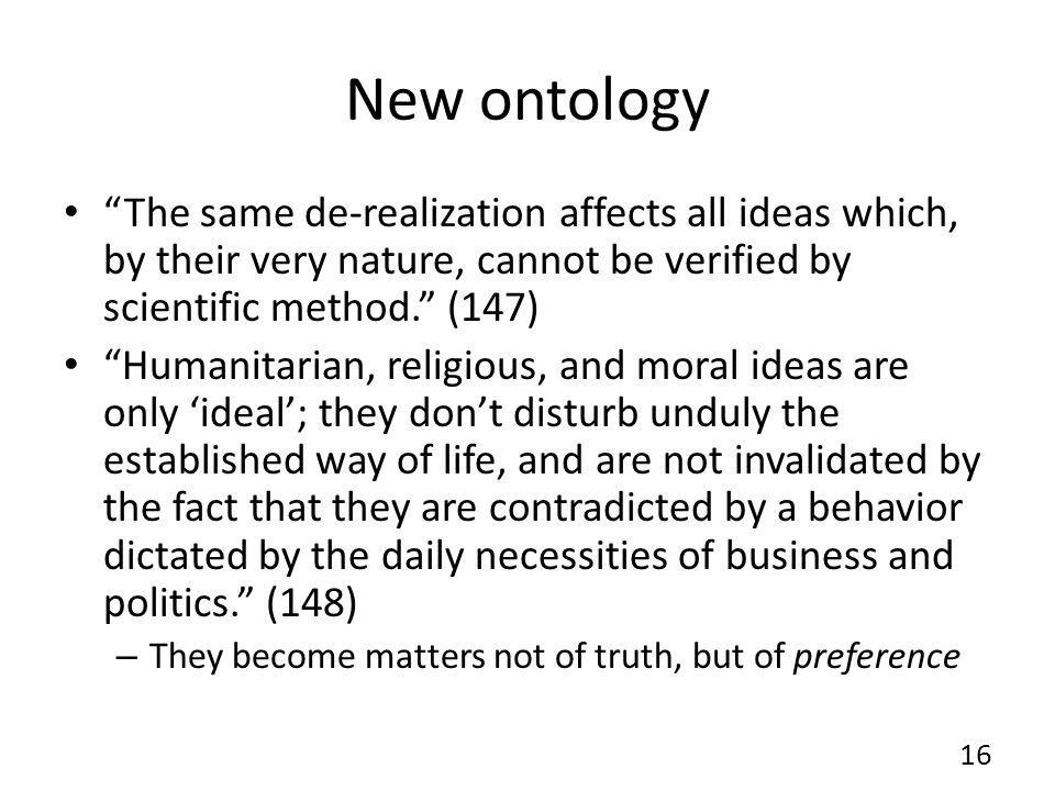 New ontology The same de-realization affects all ideas which, by their very nature, cannot be verified by scientific method.