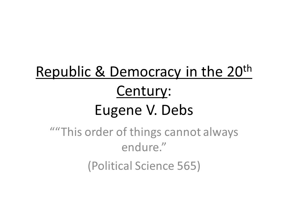 Republic & Democracy in the 20 th Century: Eugene V.