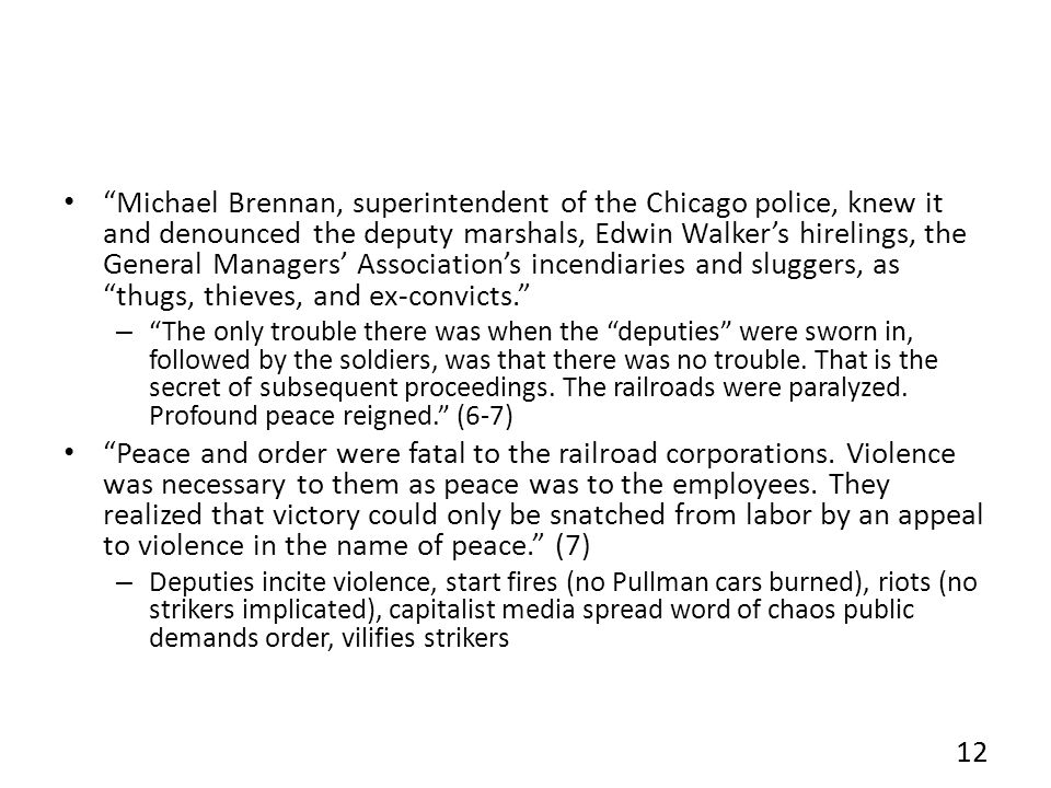 Michael Brennan, superintendent of the Chicago police, knew it and denounced the deputy marshals, Edwin Walkers hirelings, the General Managers Associations incendiaries and sluggers, as thugs, thieves, and ex-convicts.