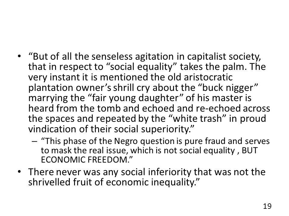 But of all the senseless agitation in capitalist society, that in respect to social equality takes the palm.