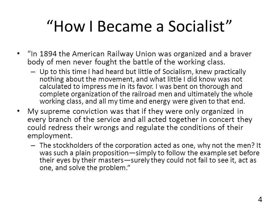 How I Became a Socialist In 1894 the American Railway Union was organized and a braver body of men never fought the battle of the working class.