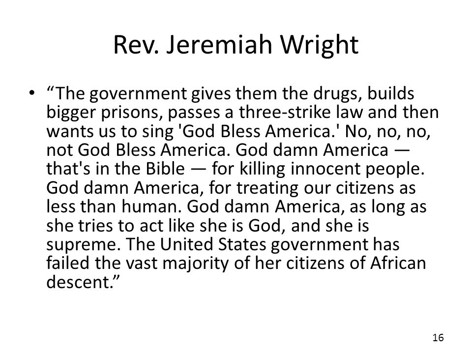 Rev. Jeremiah Wright The government gives them the drugs, builds bigger prisons, passes a three-strike law and then wants us to sing 'God Bless Americ