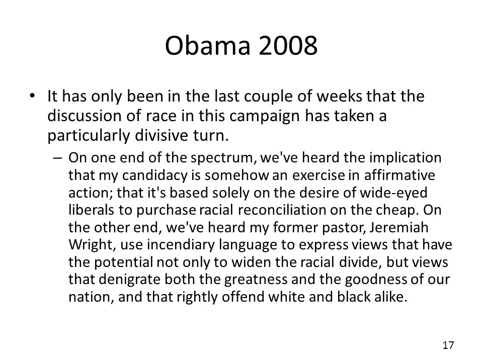 Obama 2008 It has only been in the last couple of weeks that the discussion of race in this campaign has taken a particularly divisive turn. – On one