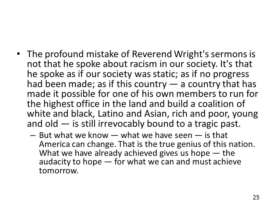 The profound mistake of Reverend Wright s sermons is not that he spoke about racism in our society.