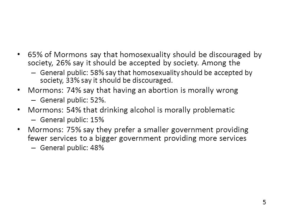 65% of Mormons say that homosexuality should be discouraged by society, 26% say it should be accepted by society.