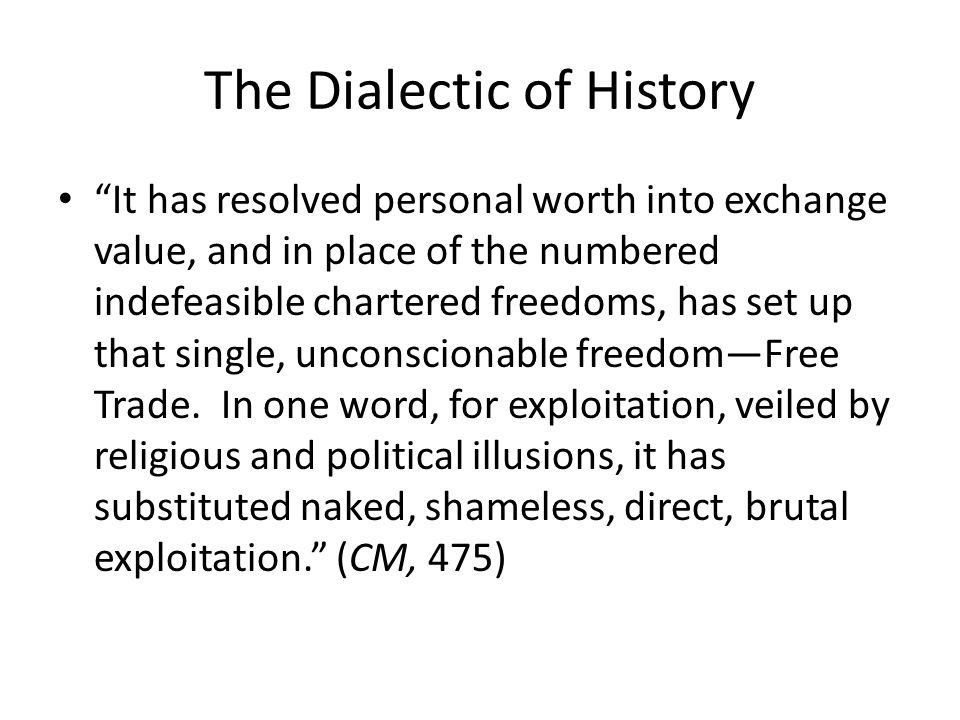 The Dialectic of History It has resolved personal worth into exchange value, and in place of the numbered indefeasible chartered freedoms, has set up
