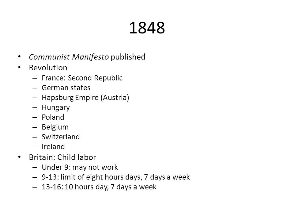 1848 Communist Manifesto published Revolution – France: Second Republic – German states – Hapsburg Empire (Austria) – Hungary – Poland – Belgium – Swi