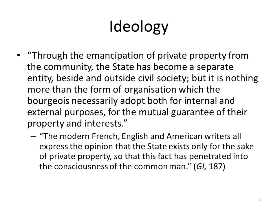 Ideology Your very ideas are but the outgrowth of the conditions of your bourgeois production and bourgeois property, just as just your jurisprudence is but the will of your class made into a law for all.