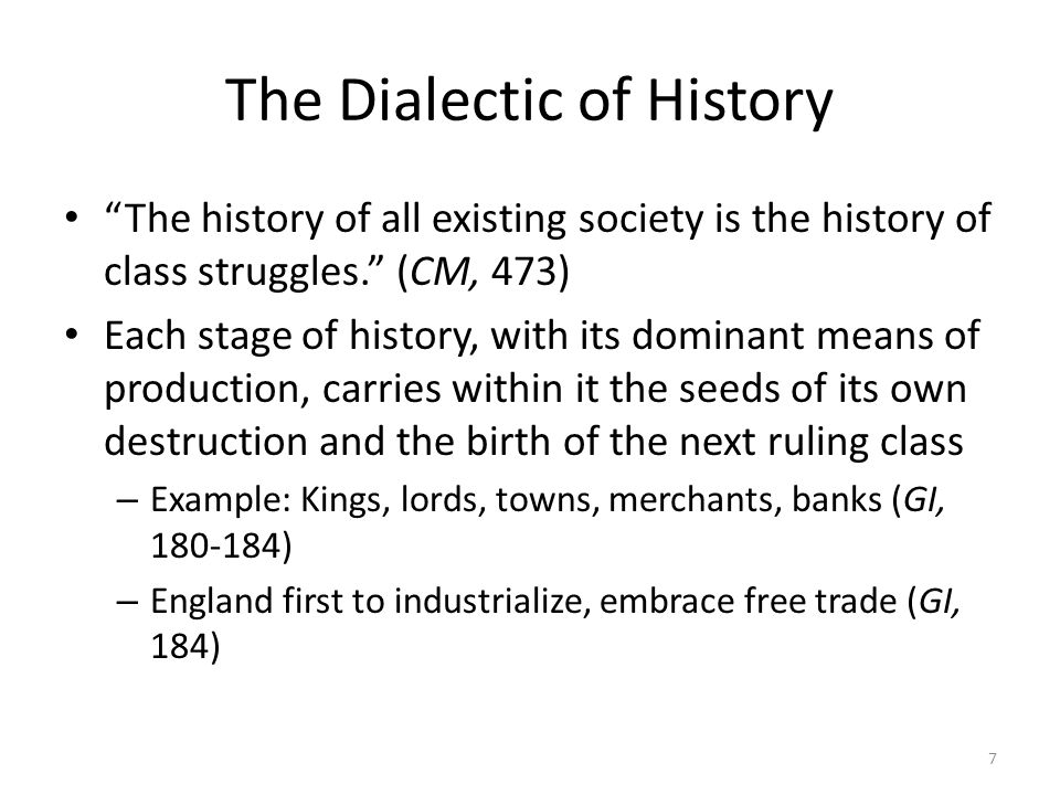 The Dialectic of History The history of all existing society is the history of class struggles. (CM, 473) Each stage of history, with its dominant mea