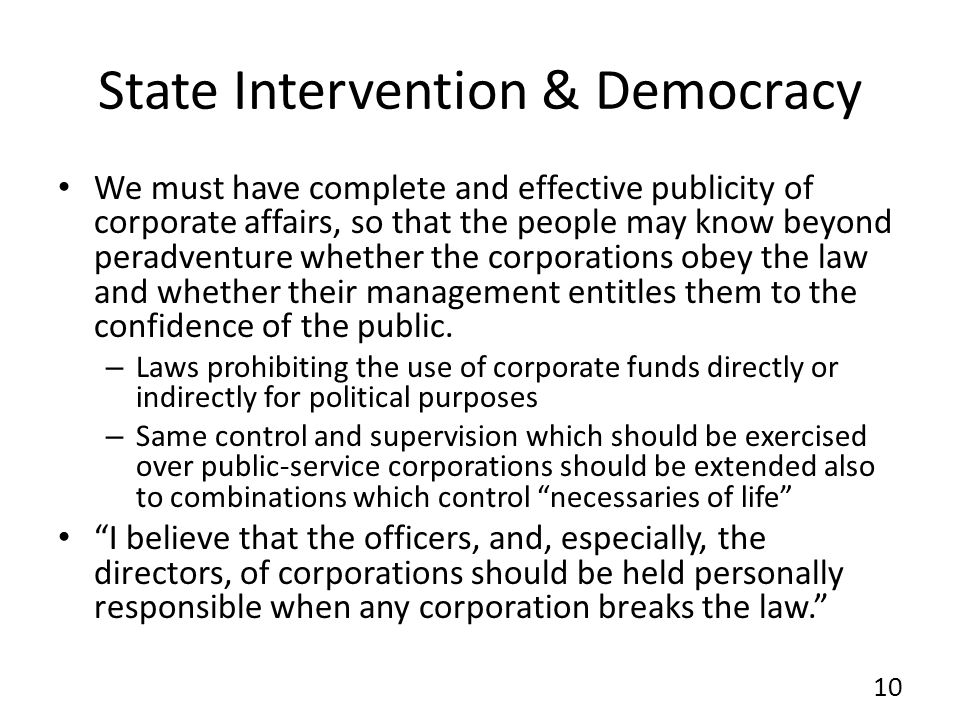 State Intervention & Democracy We must have complete and effective publicity of corporate affairs, so that the people may know beyond peradventure whether the corporations obey the law and whether their management entitles them to the confidence of the public.