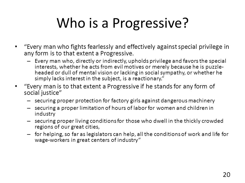 Who is a Progressive? Every man who fights fearlessly and effectively against special privilege in any form is to that extent a Progressive. – Every m