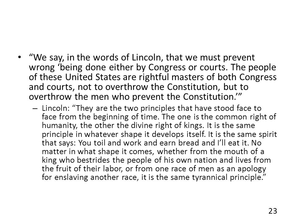 We say, in the words of Lincoln, that we must prevent wrong being done either by Congress or courts.