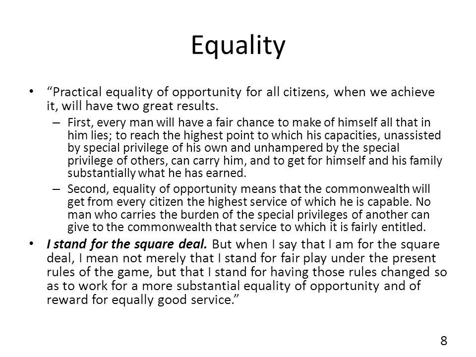 Equality Practical equality of opportunity for all citizens, when we achieve it, will have two great results.