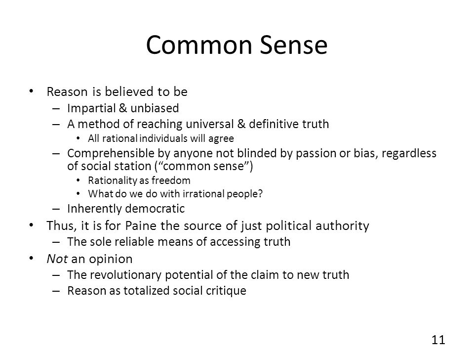 Common Sense Reason is believed to be – Impartial & unbiased – A method of reaching universal & definitive truth All rational individuals will agree –