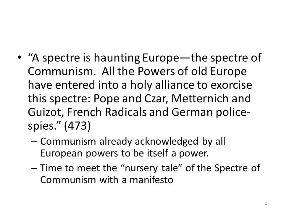 A spectre is haunting Europethe spectre of Communism. All the Powers of old Europe have entered into a holy alliance to exorcise this spectre: Pope an