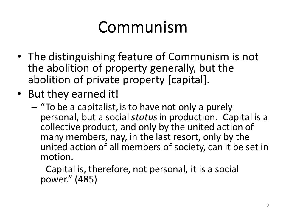 Communism The distinguishing feature of Communism is not the abolition of property generally, but the abolition of private property [capital]. But the