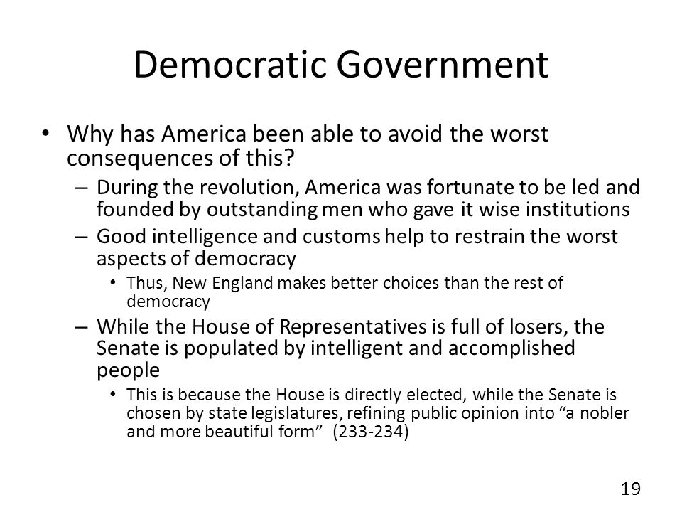 Democratic Government Why has America been able to avoid the worst consequences of this? – During the revolution, America was fortunate to be led and
